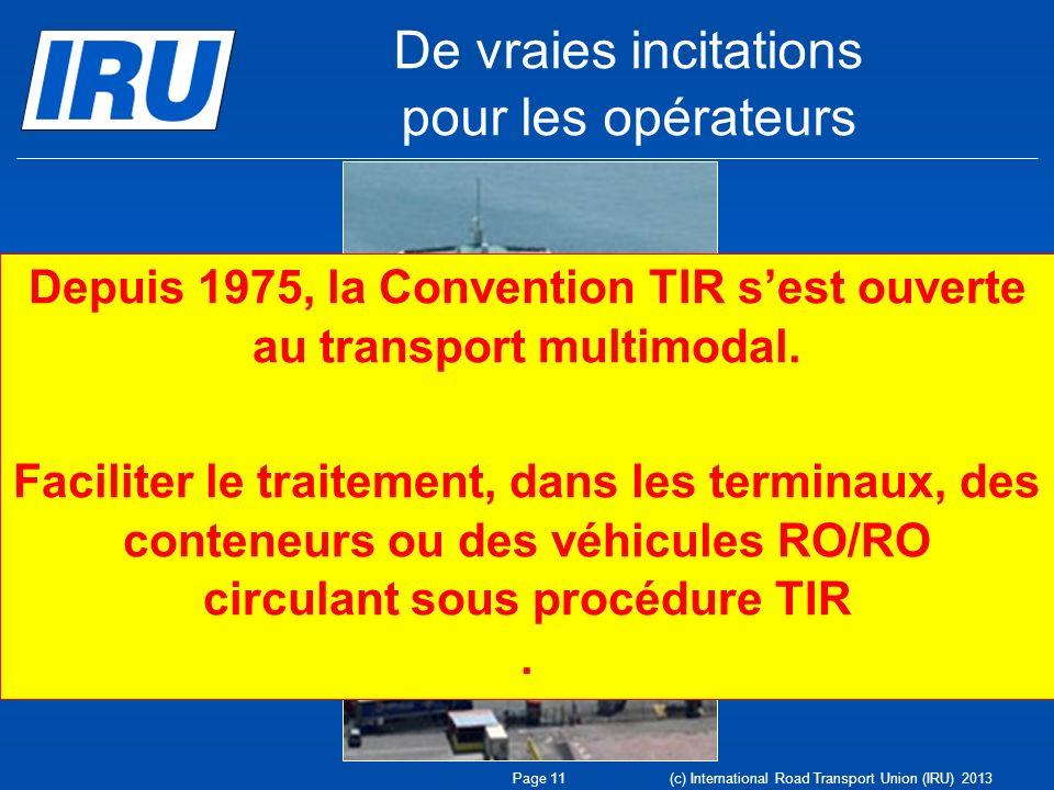 De vraies incitations pour les opérateurs Page 11 (c) International Road Transport Union (IRU) 2013 Depuis 1975, la Convention TIR sest ouverte au tra