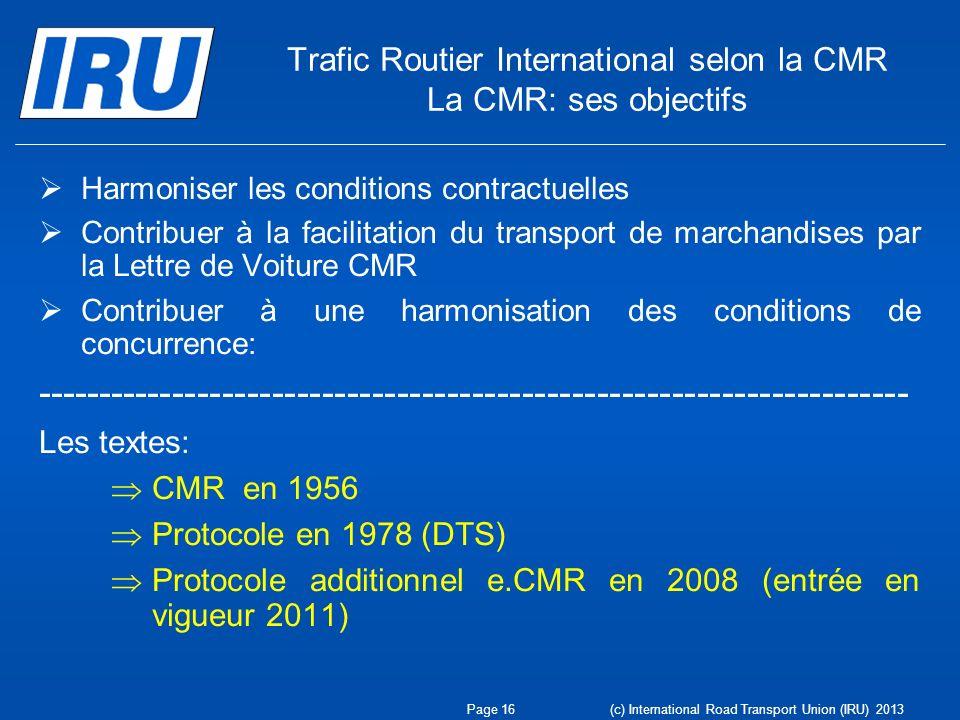 Trafic Routier International selon la CMR La CMR: ses objectifs Harmoniser les conditions contractuelles Contribuer à la facilitation du transport de