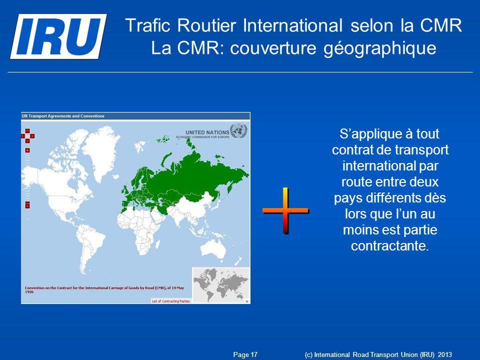Trafic Routier International selon la CMR La CMR: couverture géographique Sapplique à tout contrat de transport international par route entre deux pay