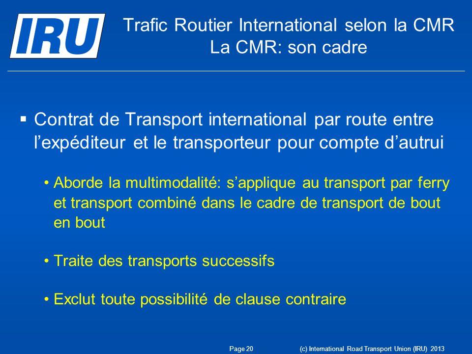 Trafic Routier International selon la CMR La CMR: son cadre Contrat de Transport international par route entre lexpéditeur et le transporteur pour com