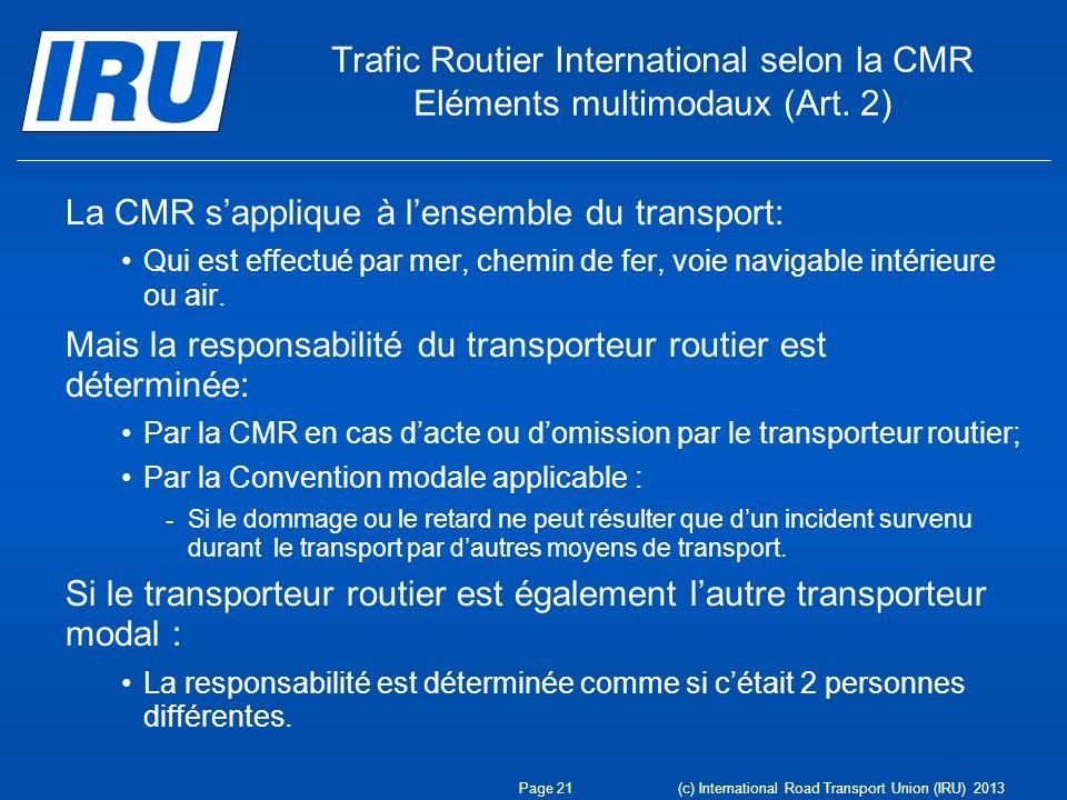 Trafic Routier International selon la CMR Eléments multimodaux (Art. 2) La CMR sapplique à lensemble du transport: Qui est effectué par mer, chemin de