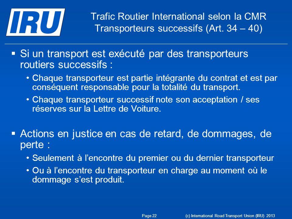 Trafic Routier International selon la CMR Transporteurs successifs (Art. 34 – 40) Si un transport est exécuté par des transporteurs routiers successif
