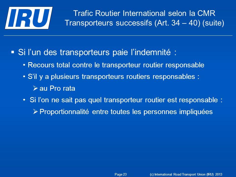 Trafic Routier International selon la CMR Transporteurs successifs (Art. 34 – 40) (suite) Si lun des transporteurs paie lindemnité : Recours total con