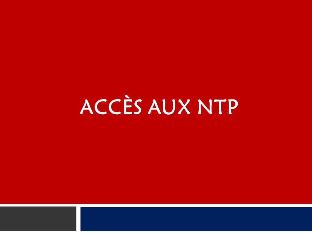 ACCÈS AUX NTP