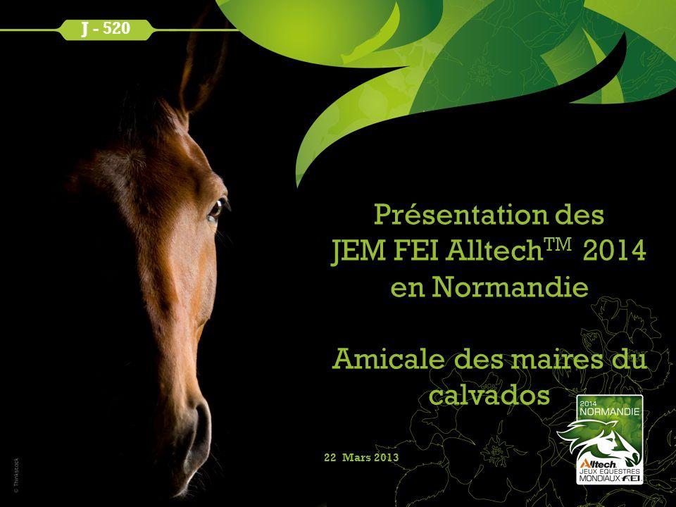 J - 520 22 Mars 2013 Présentation des JEM FEI Alltech TM 2014 en Normandie Amicale des maires du calvados