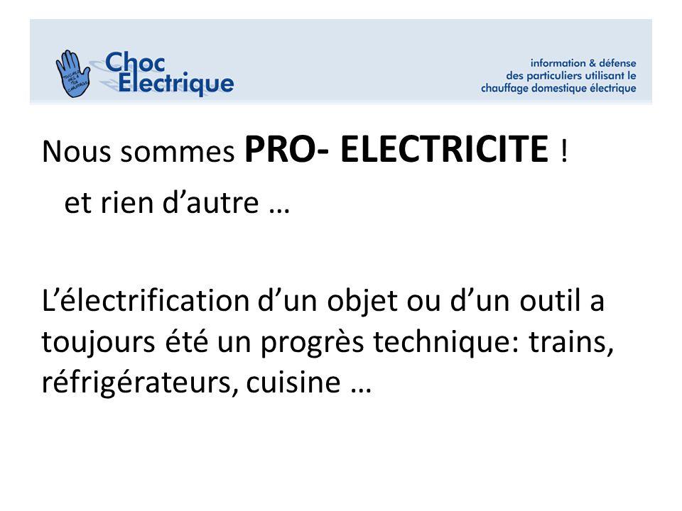 Nous sommes PRO- ELECTRICITE ! et rien dautre … Lélectrification dun objet ou dun outil a toujours été un progrès technique: trains, réfrigérateurs, c