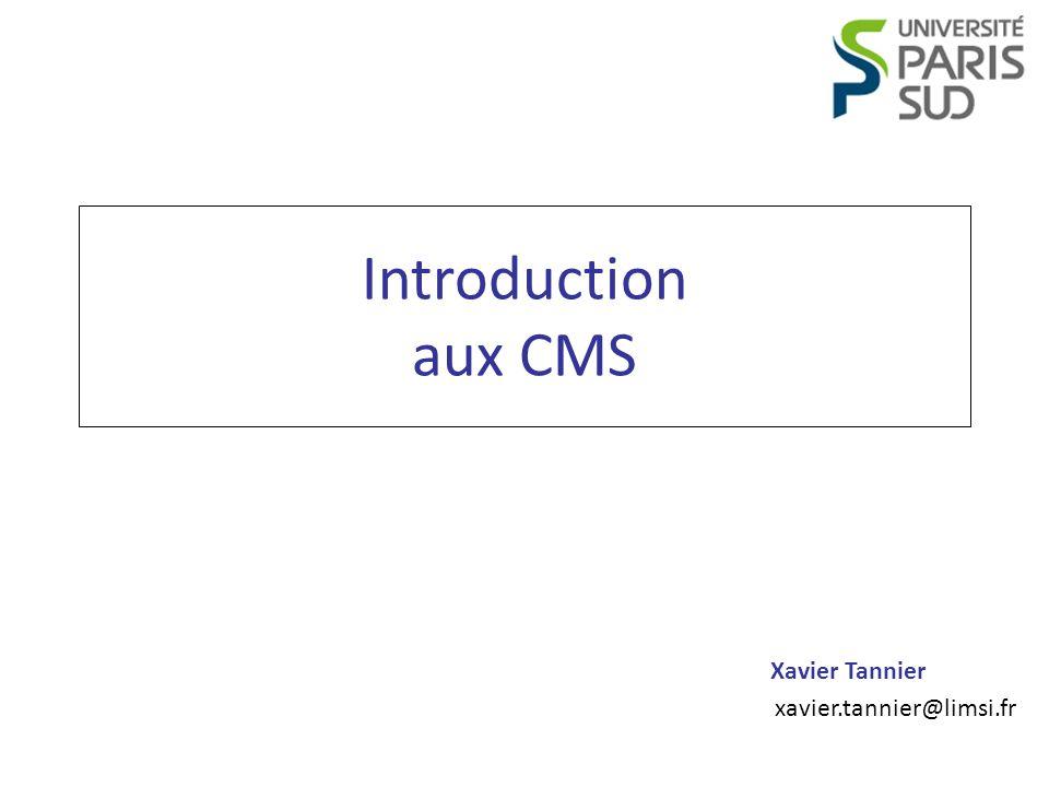 Programmation Web CMS Xavier Tannier 2 Introduction Prérequis : – Aucun But du cours : – Qu est-ce qu un CMS .