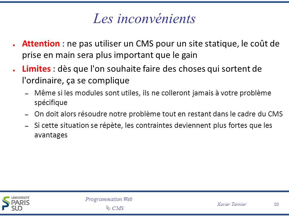 Programmation Web CMS Xavier Tannier 10 Les inconvénients Attention : ne pas utiliser un CMS pour un site statique, le coût de prise en main sera plus