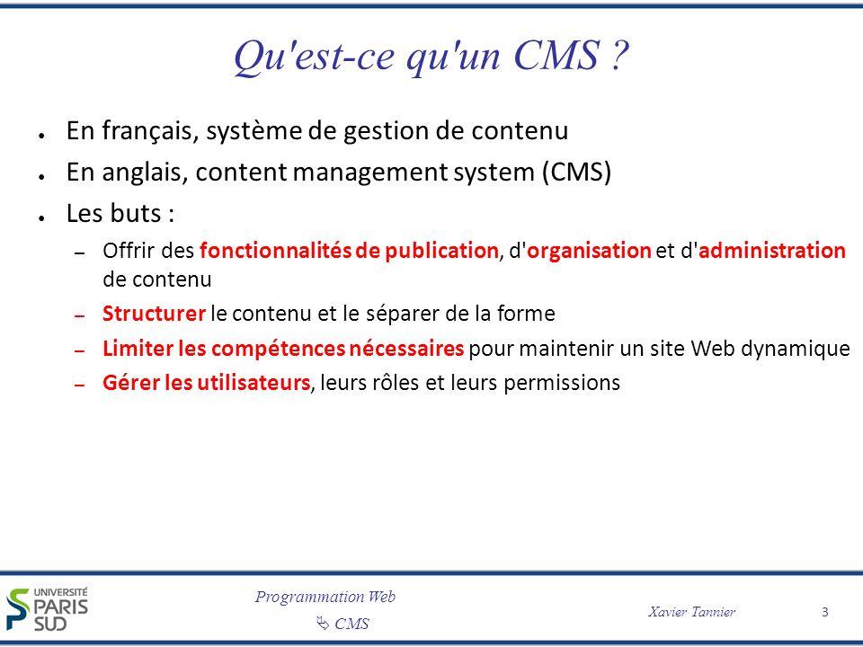 Programmation Web CMS Xavier Tannier 3 Qu'est-ce qu'un CMS ? En français, système de gestion de contenu En anglais, content management system (CMS) Le