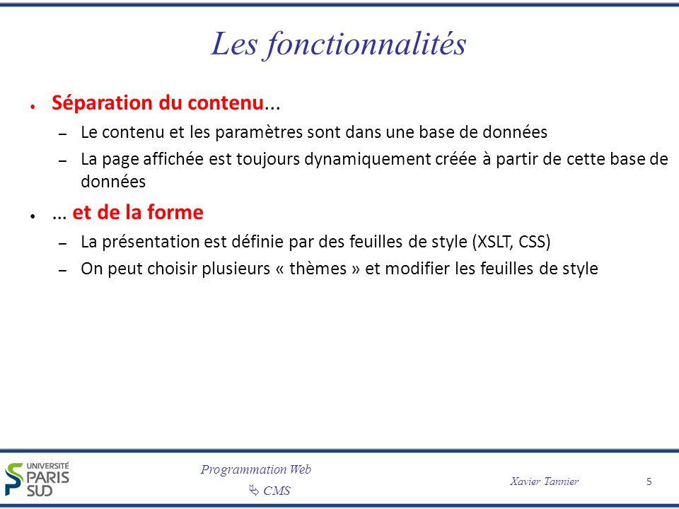 Programmation Web CMS Xavier Tannier 6 Les fonctionnalités Balisage HTML simplifié – Sous-ensemble de HTML – BBCode – … Mais on peut revenir au HTML complet si on le décide