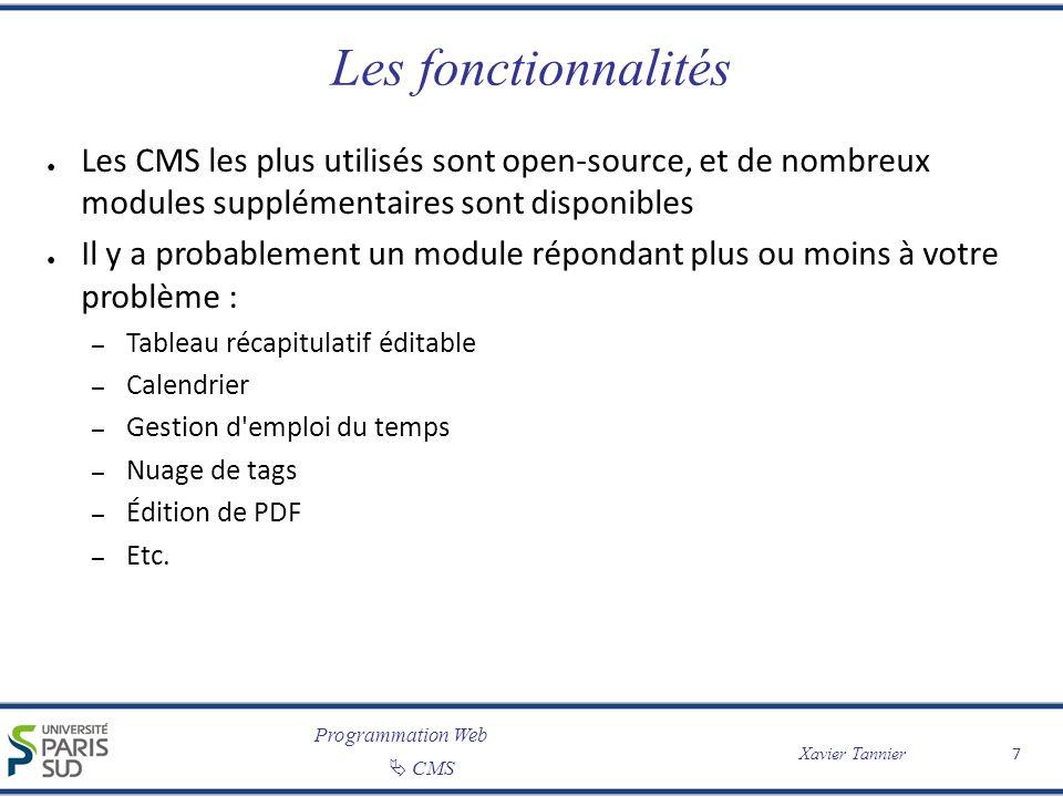 Programmation Web CMS Xavier Tannier 7 Les fonctionnalités Les CMS les plus utilisés sont open-source, et de nombreux modules supplémentaires sont dis