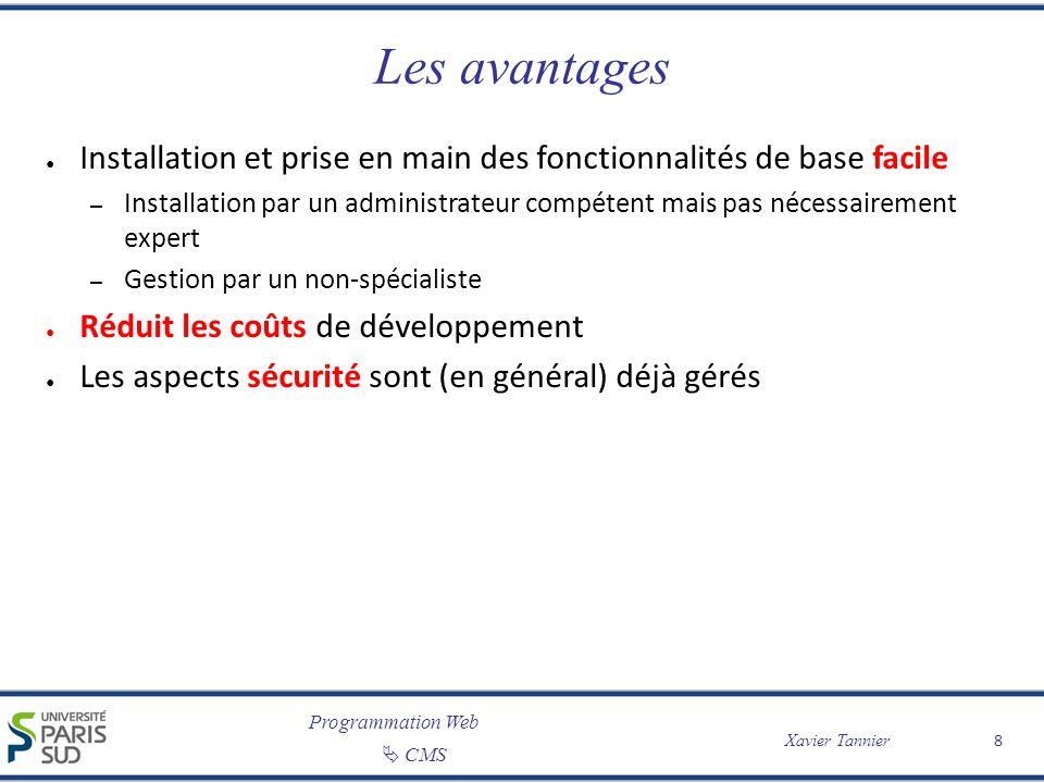 Programmation Web CMS Xavier Tannier 8 Les avantages Installation et prise en main des fonctionnalités de base facile – Installation par un administra