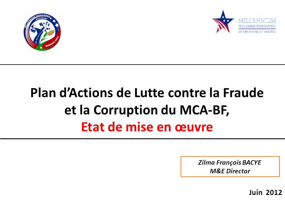 Plan dActions de Lutte contre la Fraude et la Corruption du MCA-BF, Etat de mise en œuvre Juin 2012 Zilma François BACYE M&E Director