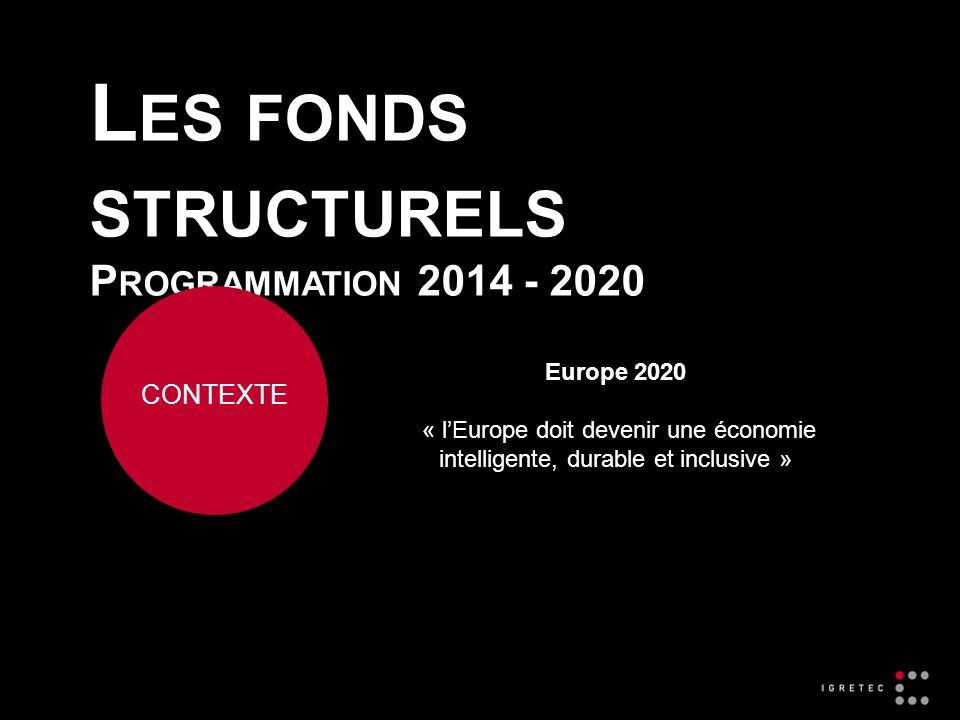 L ES FONDS STRUCTURELS P ROGRAMMATION 2014 - 2020 CONTEXTE Europe 2020 « lEurope doit devenir une économie intelligente, durable et inclusive »