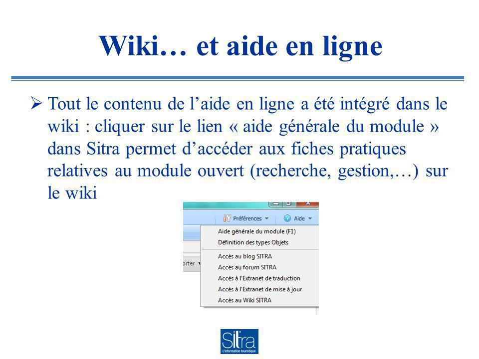 Wiki… et aide en ligne Tout le contenu de laide en ligne a été intégré dans le wiki : cliquer sur le lien « aide générale du module » dans Sitra permet daccéder aux fiches pratiques relatives au module ouvert (recherche, gestion,…) sur le wiki