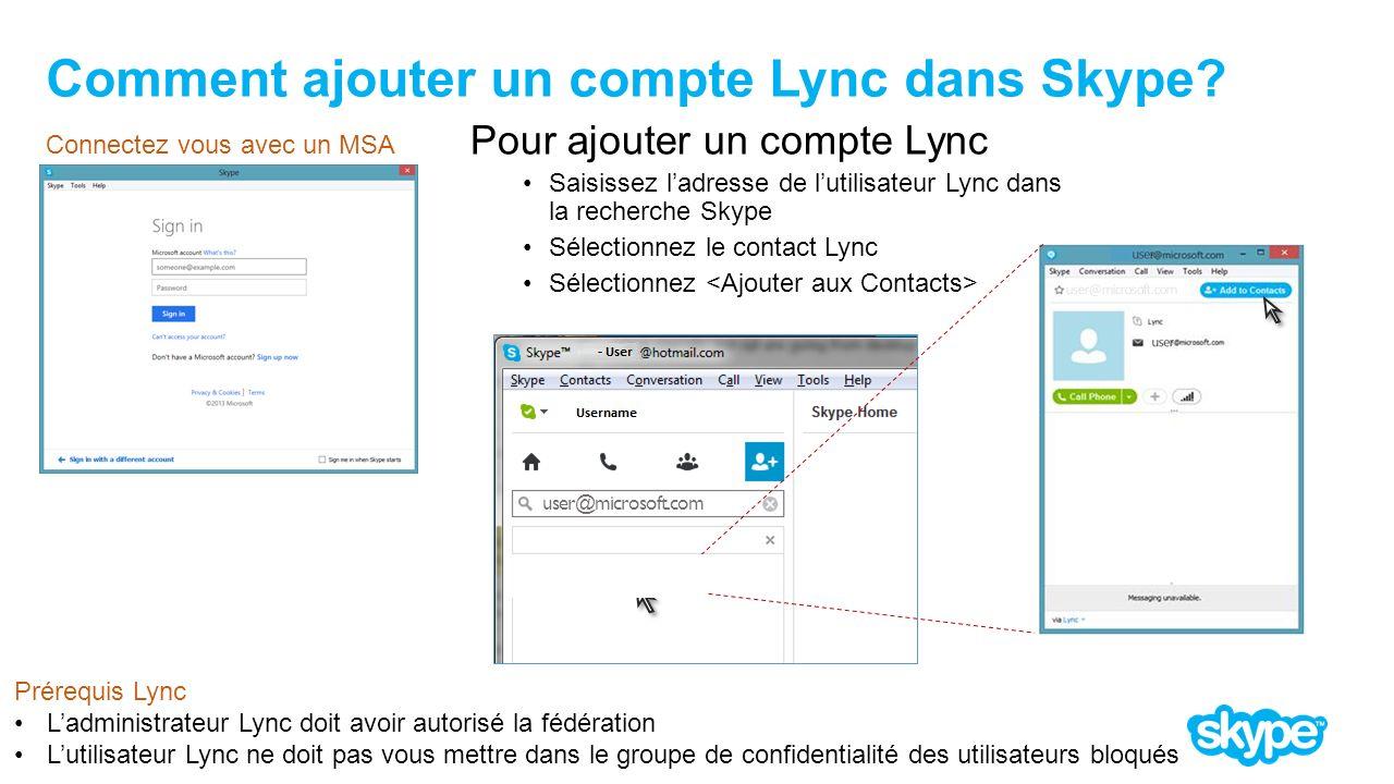 Comment ajouter un compte Lync dans Skype? Pour ajouter un compte Lync Saisissez ladresse de lutilisateur Lync dans la recherche Skype Sélectionnez le