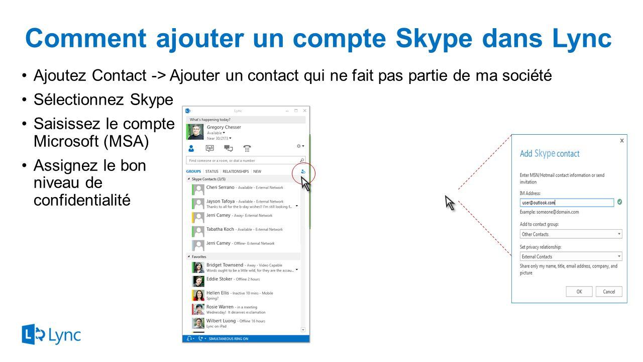 Comment ajouter un compte Skype dans Lync Ajoutez Contact -> Ajouter un contact qui ne fait pas partie de ma société Sélectionnez Skype Saisissez le c