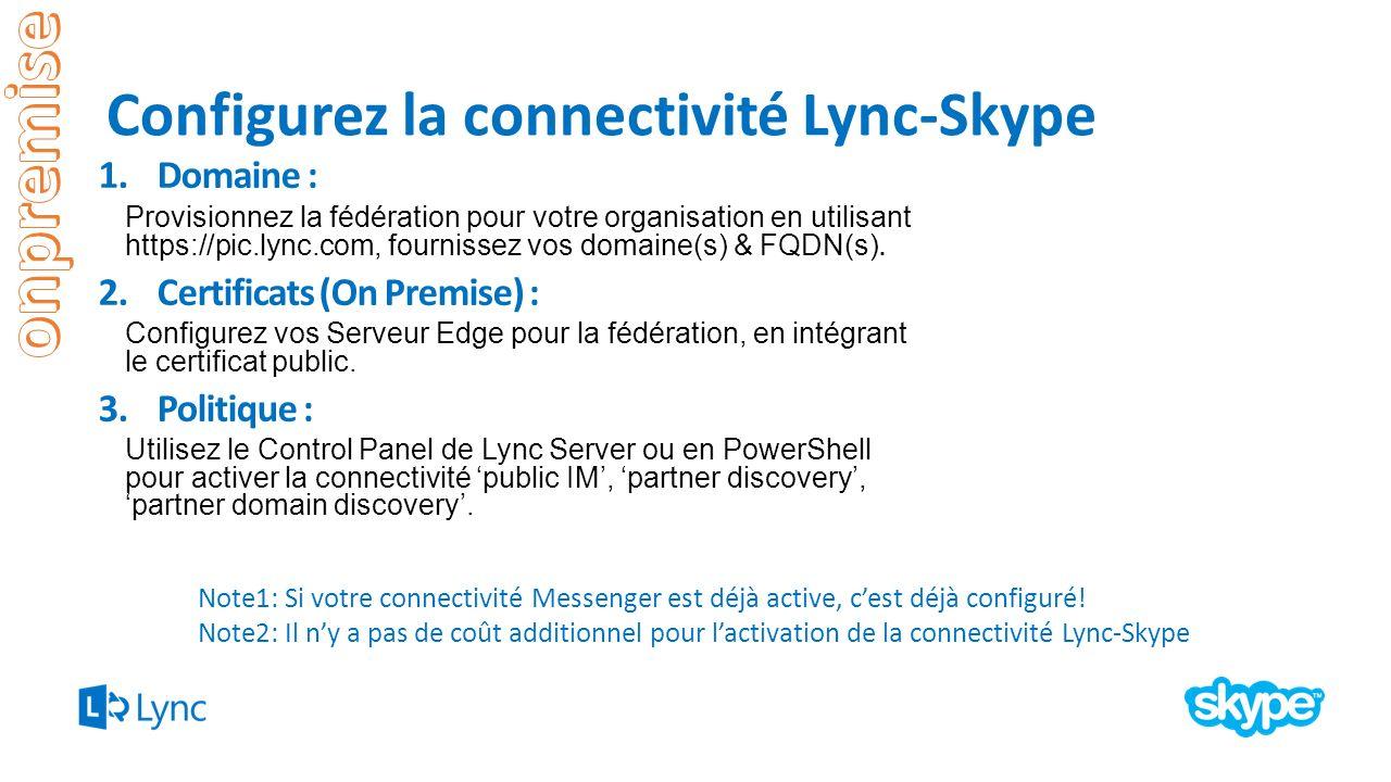 Configurez la connectivité Lync-Skype 1.Domaine : Provisionnez la fédération pour votre organisation en utilisant https://pic.lync.com, fournissez vos