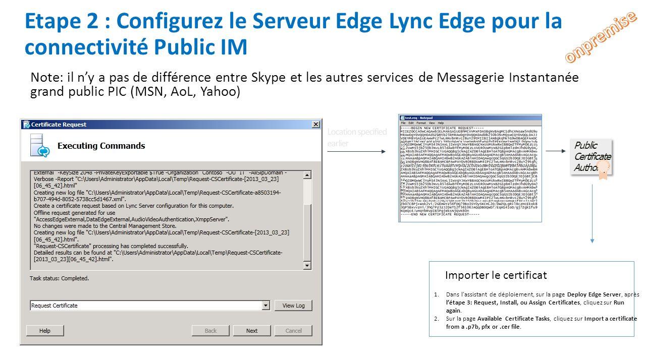 Etape 2 : Configurez le Serveur Edge Lync Edge pour la connectivité Public IM Note: il ny a pas de différence entre Skype et les autres services de Me