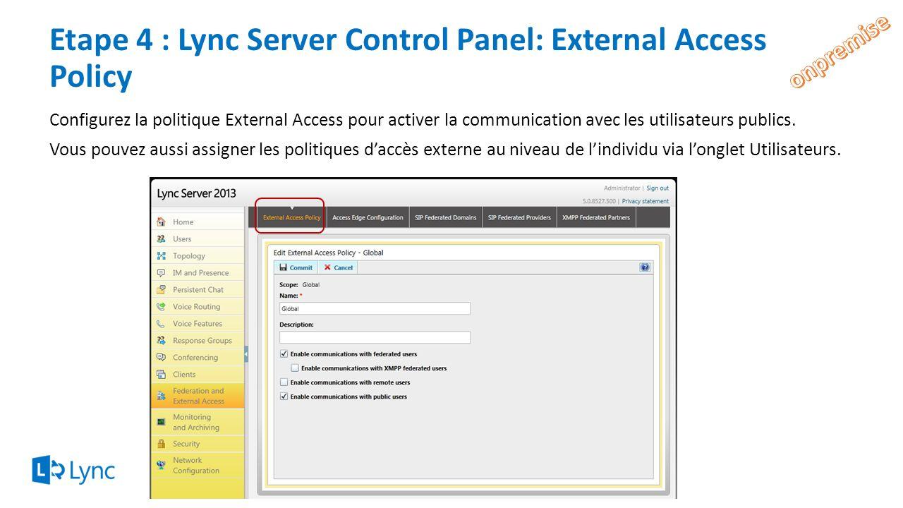Etape 4 : Lync Server Control Panel: External Access Policy Configurez la politique External Access pour activer la communication avec les utilisateur