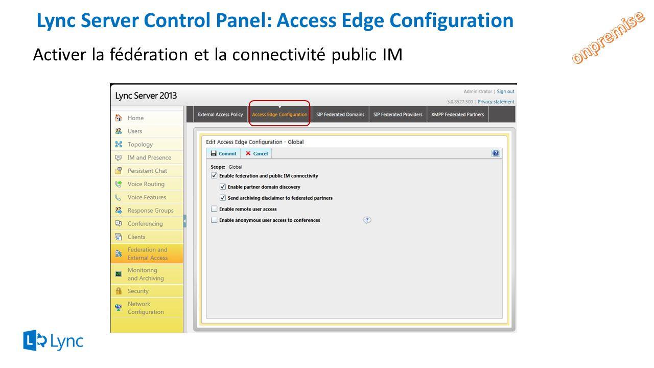 Lync Server Control Panel: Access Edge Configuration Activer la fédération et la connectivité public IM