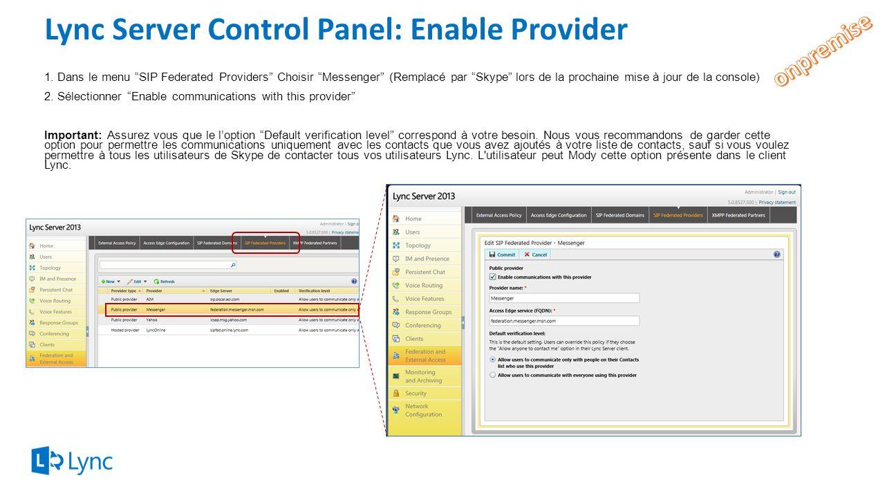 Lync Server Control Panel: Enable Provider 1.Dans le menu SIP Federated Providers Choisir Messenger (Remplacé par Skype lors de la prochaine mise à jo