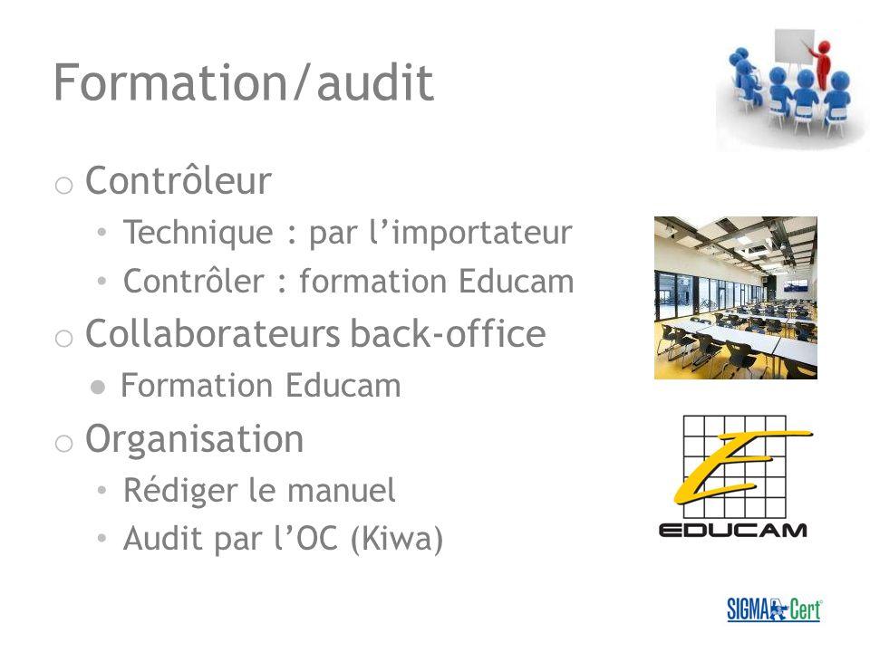 Formation/audit o Contrôleur Technique : par limportateur Contrôler : formation Educam o Collaborateurs back-office Formation Educam o Organisation Ré