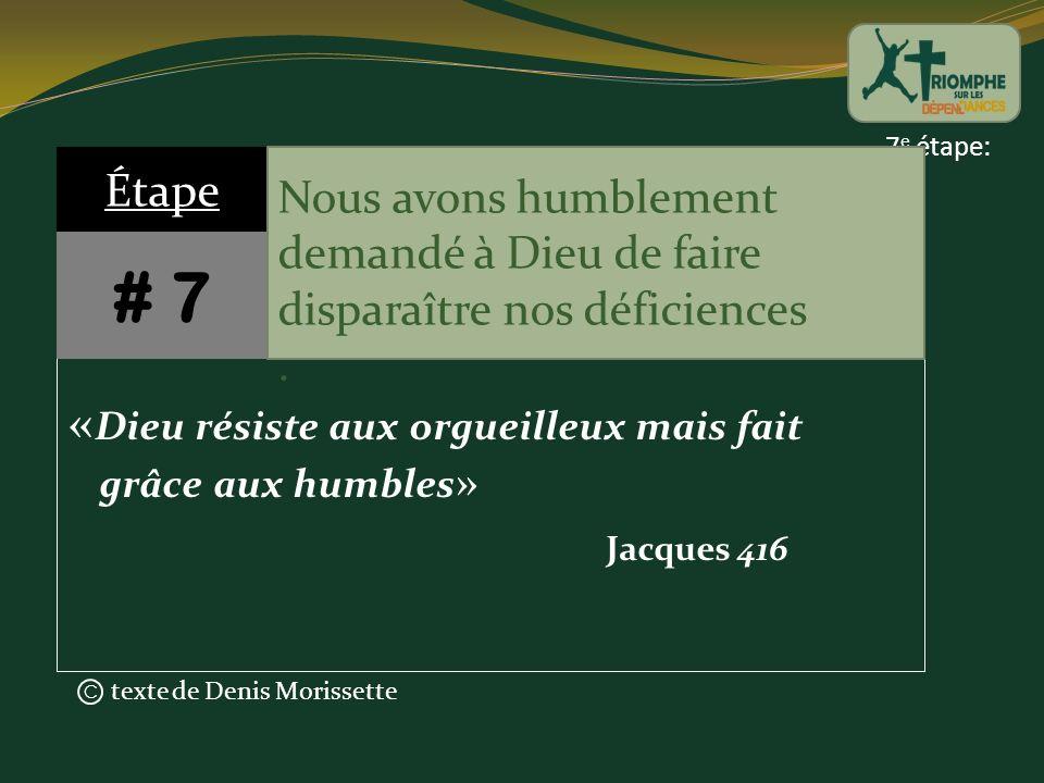 texte de Denis Morissette C 7 e étape: « Dieu résiste aux orgueilleux mais fait grâce aux humbles » Étape # 7 Nous avons humblement demandé à Dieu de