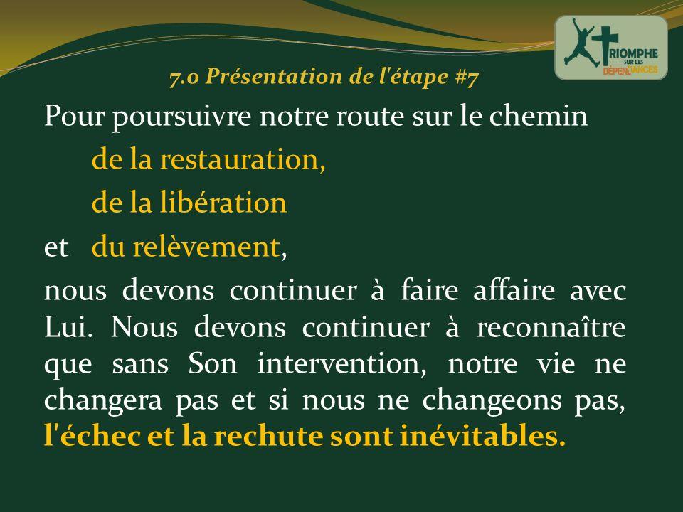 7.0 Présentation de l'étape #7 Pour poursuivre notre route sur le chemin de la restauration, de la libération et du relèvement, nous devons continuer