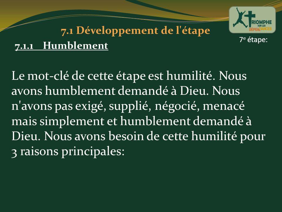 7.1 Développement de l'étape 7.1.1 Humblement Le mot-clé de cette étape est humilité. Nous avons humblement demandé à Dieu. Nous n'avons pas exigé, su