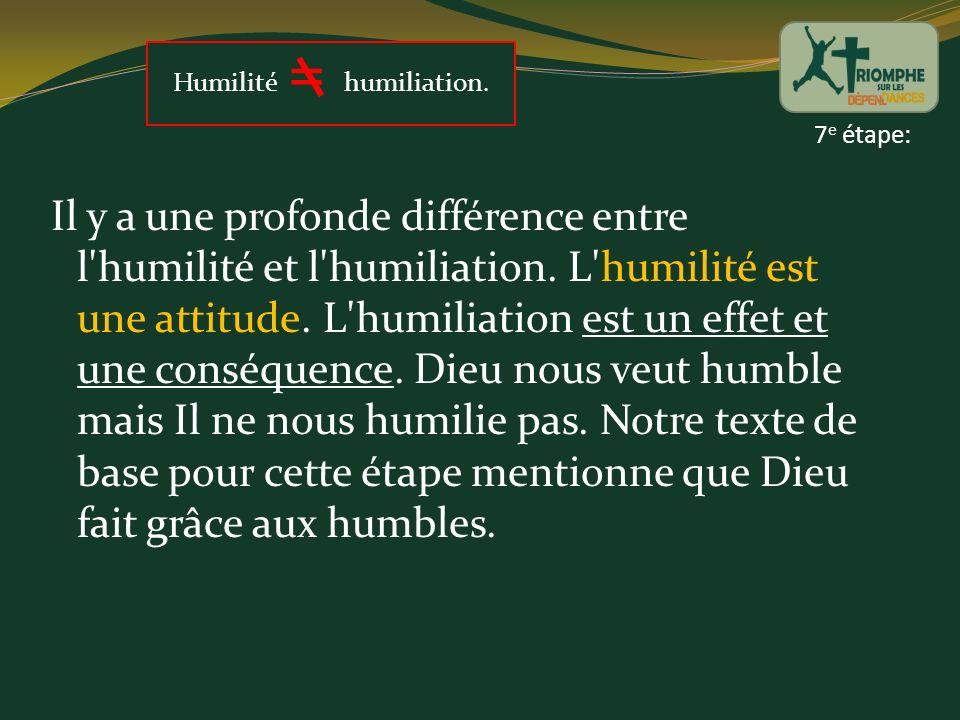 Il y a une profonde différence entre l'humilité et l'humiliation. L'humilité est une attitude. L'humiliation est un effet et une conséquence. Dieu nou