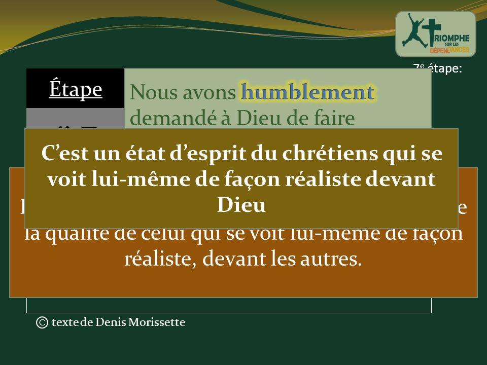 texte de Denis Morissette C 7 e étape: « Dieu résiste aux orgueilleux mais fait grâce aux humbles » Étape # 7 Jacques 416 L'humilité est généralement