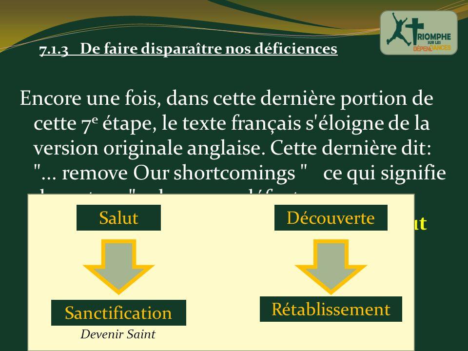 7.1.3 De faire disparaître nos déficiences Encore une fois, dans cette dernière portion de cette 7 e étape, le texte français s'éloigne de la version