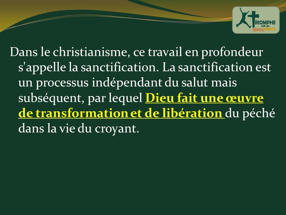 Dans le christianisme, ce travail en profondeur s'appelle la sanctification. La sanctification est un processus indépendant du salut mais subséquent,