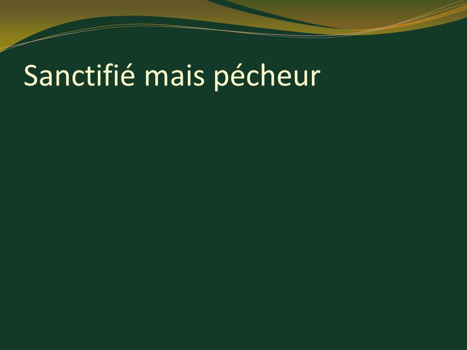 Sanctifié mais pécheur