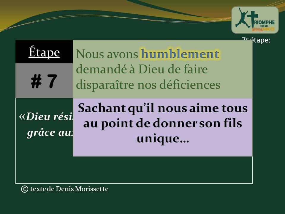 texte de Denis Morissette C 7 e étape: « Dieu résiste aux orgueilleux mais fait grâce aux humbles » Étape # 7 Jacques 416 Sachant quil nous aime tous