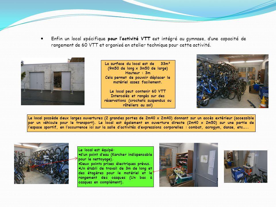 Enfin un local spécifique pour lactivité VTT est intégré au gymnase, dune capacité de rangement de 60 VTT et organisé en atelier technique pour cette activité.