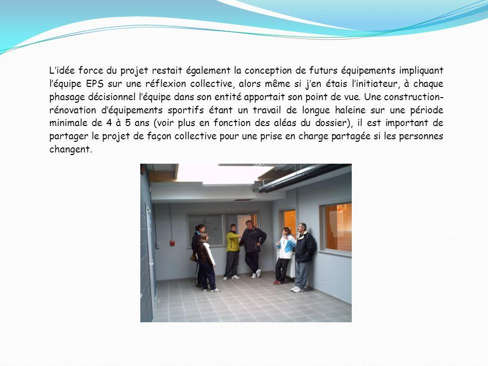 Lidée force du projet restait également la conception de futurs équipements impliquant léquipe EPS sur une réflexion collective, alors même si jen éta