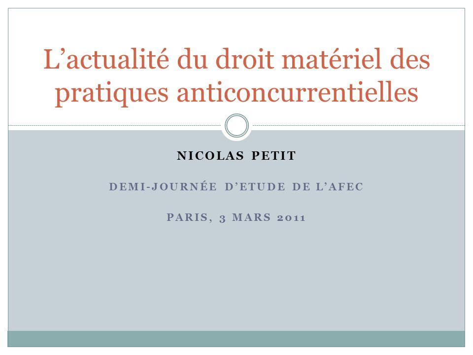 NICOLAS PETIT DEMI-JOURNÉE DETUDE DE LAFEC PARIS, 3 MARS 2011 Lactualité du droit matériel des pratiques anticoncurrentielles