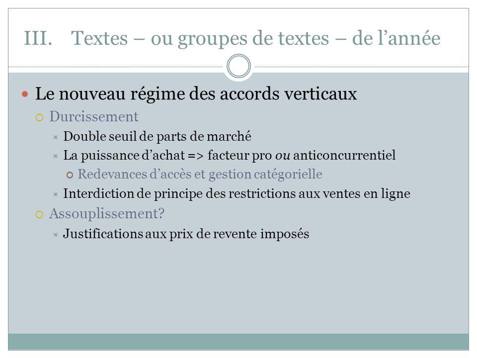 III.Textes – ou groupes de textes – de lannée Le nouveau régime des accords verticaux Durcissement Double seuil de parts de marché La puissance dachat