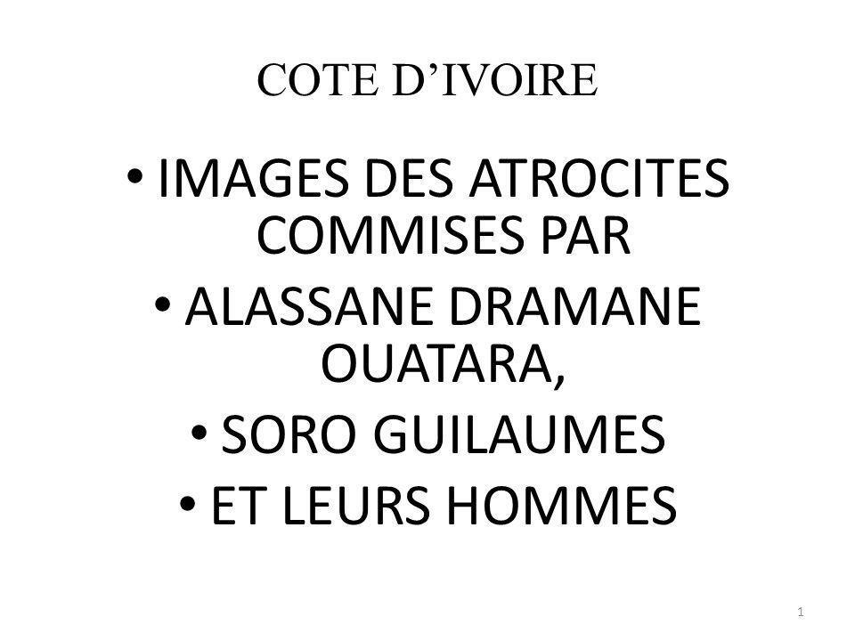 COTE DIVOIRE IMAGES DES ATROCITES COMMISES PAR ALASSANE DRAMANE OUATARA, SORO GUILAUMES ET LEURS HOMMES 1