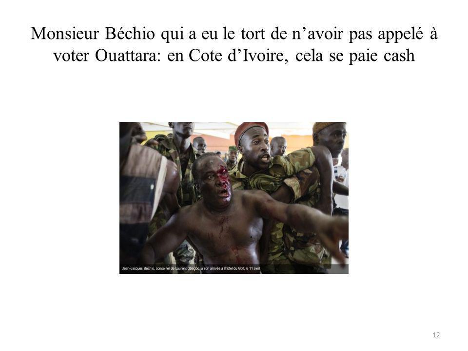 Monsieur Béchio qui a eu le tort de navoir pas appelé à voter Ouattara: en Cote dIvoire, cela se paie cash 12