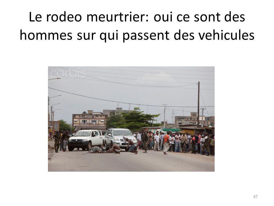 Le rodeo meurtrier: oui ce sont des hommes sur qui passent des vehicules 47