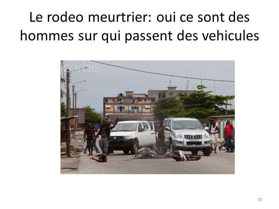 Le rodeo meurtrier: oui ce sont des hommes sur qui passent des vehicules 50