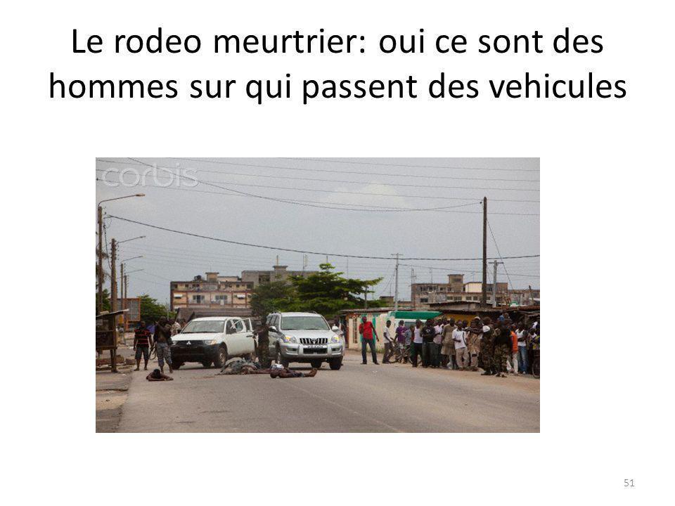 Le rodeo meurtrier: oui ce sont des hommes sur qui passent des vehicules 51