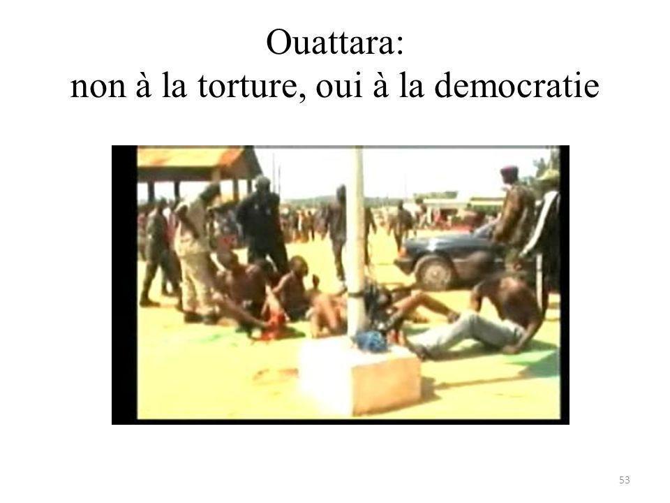 Ouattara: non à la torture, oui à la democratie 53
