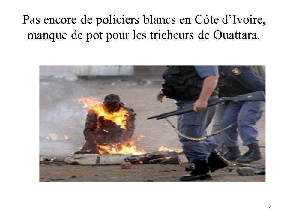 Pas encore de policiers blancs en Côte dIvoire, manque de pot pour les tricheurs de Ouattara. 6