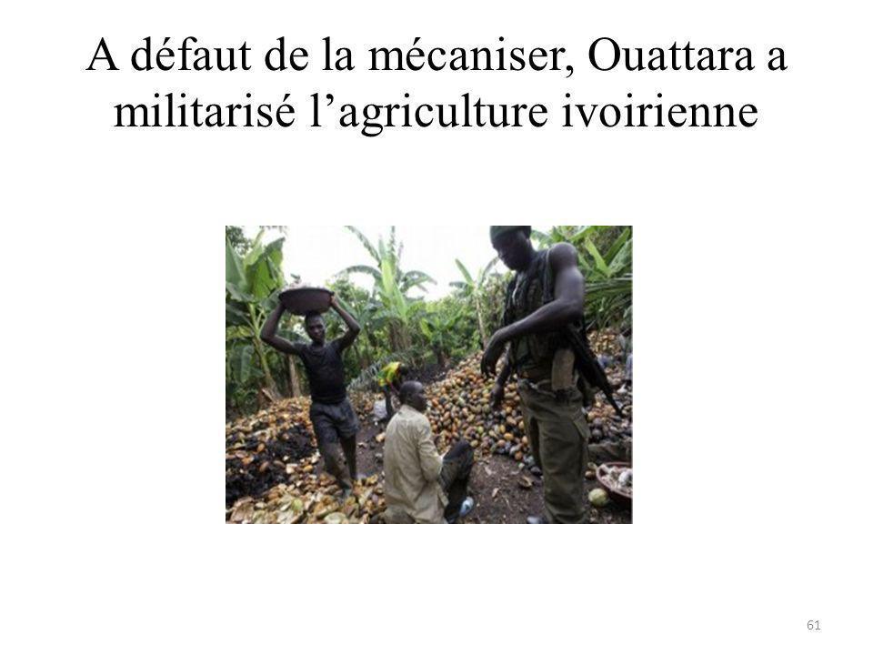 A défaut de la mécaniser, Ouattara a militarisé lagriculture ivoirienne 61