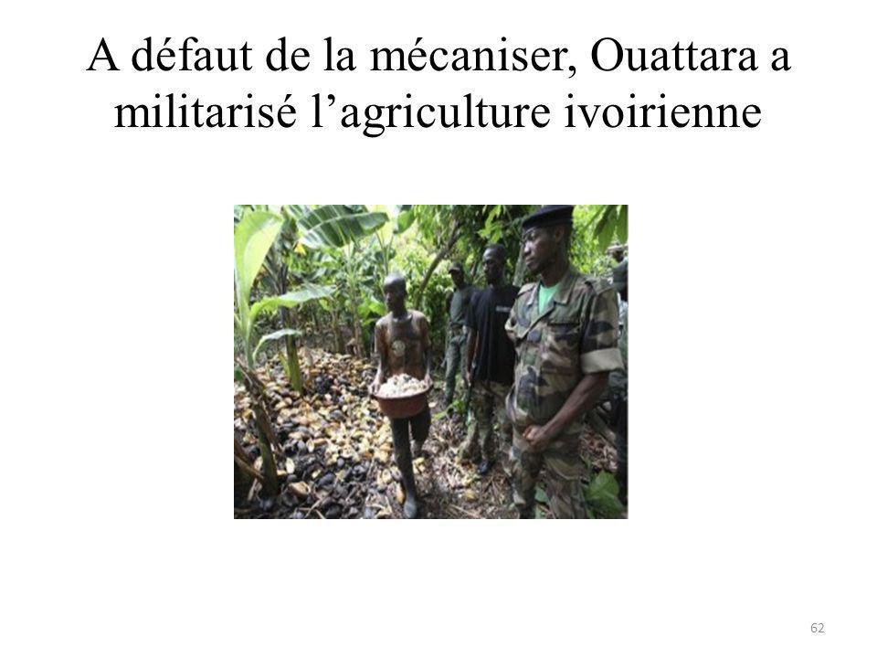 A défaut de la mécaniser, Ouattara a militarisé lagriculture ivoirienne 62