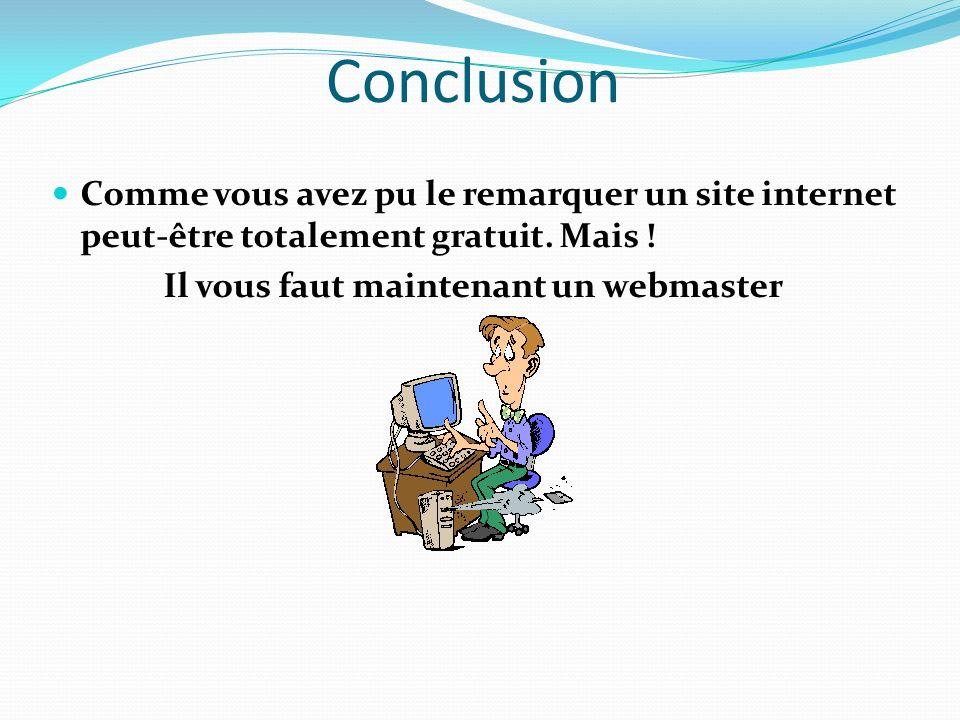 Conclusion Comme vous avez pu le remarquer un site internet peut-être totalement gratuit.